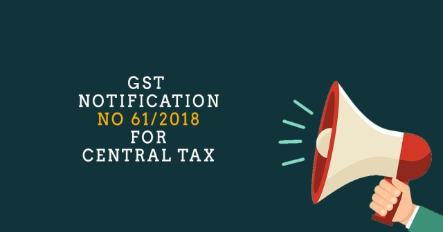 GST Notification No 61/2018 dt 05th November 2018 For Central Tax